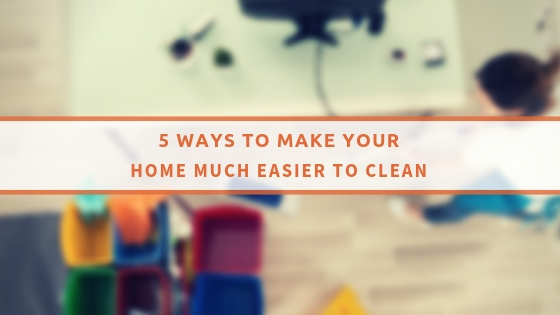 5 ways to make your home much easier to clean