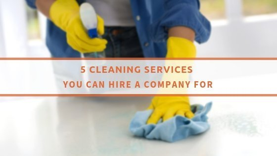 5 Cleaning Services You Can Hire A Company For