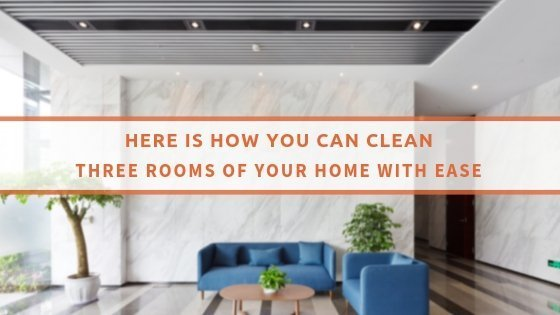 Here Is How You Can Clean Three Rooms Of Your Home With Ease