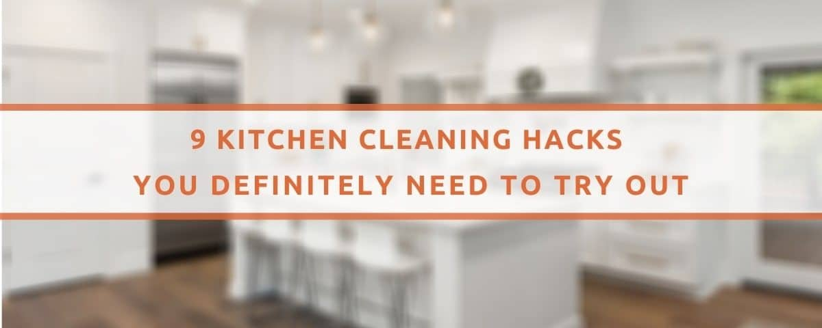 9 Kitchen Cleaning Hacks You Definitely Need To Try Out
