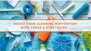 Boost Your Cleaning Motivation With These 6 Strategies