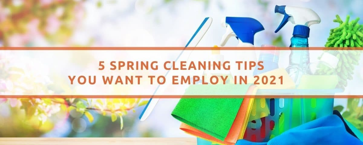 5 Spring Cleaning Tips You Want To Employ In 2021